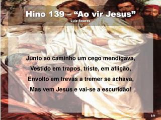 """Hino 139 – """"Ao vir Jesus""""  Luiz Soares"""