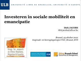 Investeren in sociale mobiliteit en emancipatie Dirk JACOBS  dirk.jacobs@ulb.ac.be