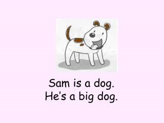 Sam is a dog. He's a big dog.
