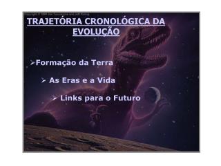 TRAJETÓRIA CRONOLÓGICA DA EVOLUÇÃO