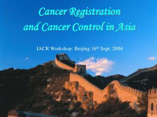 Cancer Registration  and Cancer Control in Asia