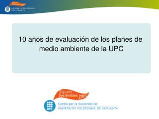 10 años de evaluación de los planes de  medio ambiente de la UPC