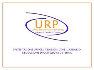 PRESENTAZIONE UFFICIO RELAZIONI CON IL PUBBLICO DEL COMUNE DI CASTELLO DI CISTERNA