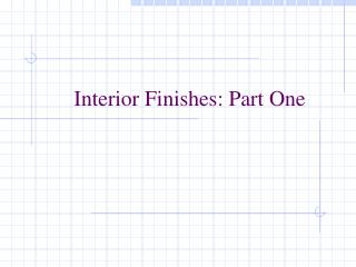 Interior Finishes: Part One