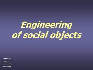 Engineering  of social objects