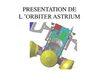 PRESENTATION DE L'ORBITER ASTRIUM