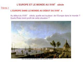 L ' EUROPE ET LE MONDE AU XVIII° si è cle