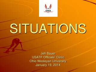 SITUATIONS Jeff Bauer USATF  Officials' Clinic Ohio Wesleyan University January 19, 2014