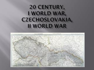 20  century , I  world war , Czechoslovakia , II  world war