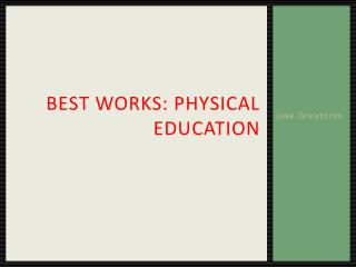 Best Works: Physical Education