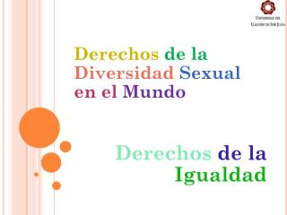 Derechos  de la  Diversidad  Sexual  en el  Mundo Derechos  de la  Igualdad