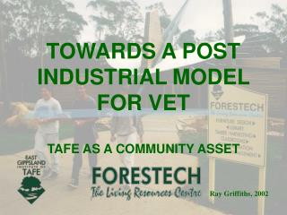 TOWARDS A POST INDUSTRIAL MODEL FOR VET TAFE AS A COMMUNITY ASSET