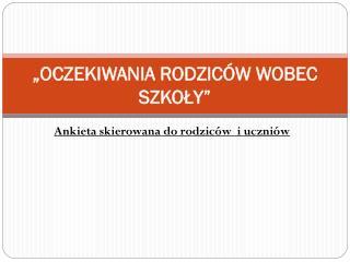 """""""OCZEKIWANIA RODZICÓW WOBEC SZKOŁY"""""""
