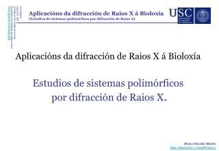 Aplicacións da difracción de Raios X á Bioloxía Estudios de sistemas polimórficos
