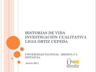 HISTORIAS DE VIDA INVESTIGACIÓN CUALITATIVA  LIGIA ORTIZ CEPEDA