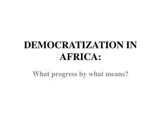 DEMOCRATIZATION IN AFRICA: