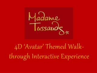 4D �Avatar� Themed Walk-through Interactive Experience