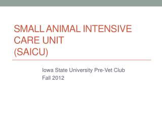 Small Animal Intensive Care Unit  (SAICU)