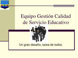 Equipo Gestión Calidad de Servicio Educativo