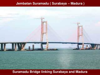 Jembatan Suramadu ( Surabaya � Madura )