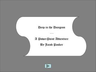 Deep in the Dungeon --- A PowerPoint Adventure By Jacob  Pasker