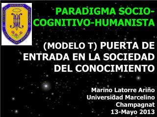 PARADIGMA SOCIO-COGNITIVO-HUMANISTA (MODELO T)  PUERTA DE ENTRADA EN LA SOCIEDAD DEL CONOCIMIENTO