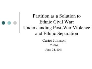 Partition as a Solution to Ethnic Civil War: Understanding Post-War Violence and Ethnic Separation