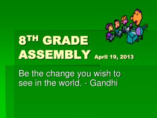 8 TH  GRADE ASSEMBLY  April 19, 2013