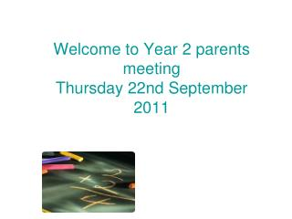 Welcome to Year 2 parents meeting Thursday 22nd September 2011