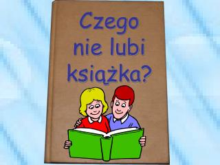 Czego nie lubi książka?