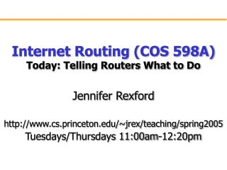 Internet Routing COS 598A Today: Telling Routers What to Do