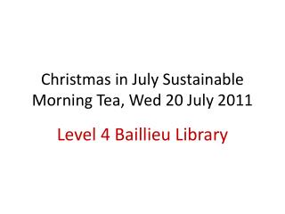 Christmas in July Sustainable Morning Tea, Wed 20 July 2011