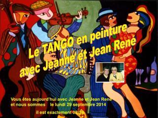 Vous êtes aujourd'hui avec Jeanne et Jean René et nous sommes    le  lundi 29 septembre 2014