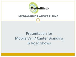 Presentation for Mobile Van / Canter Branding & Road Shows