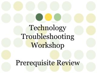 Technology  Troubleshooting  Workshop Prerequisite Review