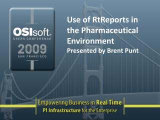 Use of RtReports in the Pharmaceutical Environment Presented by Brent Punt