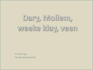 Dary ,  Mollem ,  weeke klay , veen