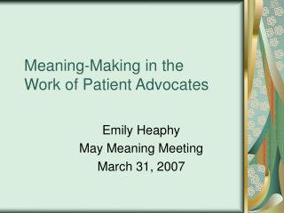 Meaning-Making in the    Work of Patient Advocates