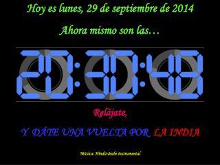 Hoy es  lunes, 29 de septiembre de 2014 Ahora mismo son las… Relájate,
