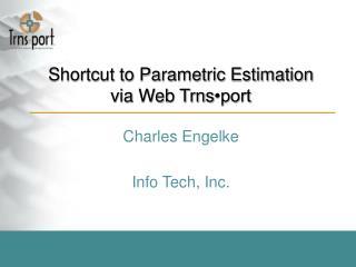 Shortcut to Parametric Estimation via Web Trns •port