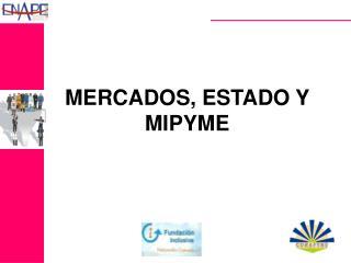MERCADOS, ESTADO Y MIPYME
