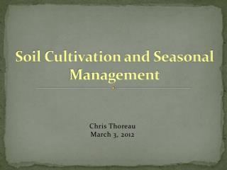 Soil  Cultivation and Seasonal Management