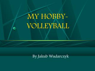 MY HOBBY- VOLLEYBALL