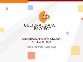 Using Data for Effective Advocacy October 10, 2013 Katie Ingersoll, Associate
