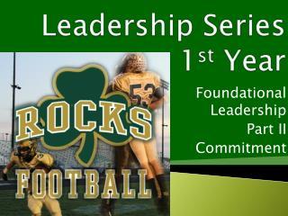 Leadership Series  1 st  Year