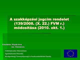 A szakképzési jogcím rendelet (139/2008. (X. 22.) FVM r.) módosítása (2010. okt. 1.)