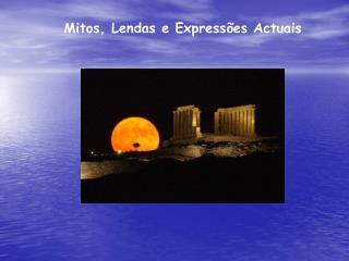 Mitos, Lendas e Expressões Actuais