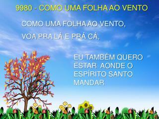 9980 - COMO UMA FOLHA AO VENTO