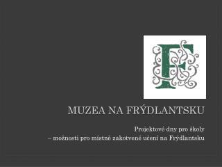 MUZEA NA FRÝDLANTSKU