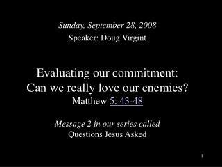 Sunday, September 28, 2008 Speaker: Doug Virgint
